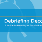 Debriefing Deconstructed: A Guide to Impactful Simulation Learning Experiences